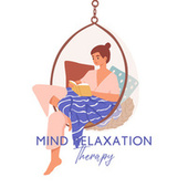 Mind Relaxation Therapy: Soothing, Calming, and Stress Relieving Music to Relax fra Chilled Ibiza