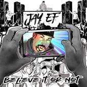 Believe It or Not von Jay Ef