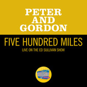Five Hundred Miles (Live On The Ed Sullivan Show, November 15, 1964) by Peter and Gordon