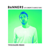 If I Didn't Have You (twocolors Remix) de BANNERS