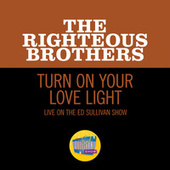 Turn On Your Love Light (Live On The Ed Sullivan Show, November 7, 1965) by The Righteous Brothers