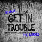 Get in Trouble (So What) (The Remixes) von Vini Vici
