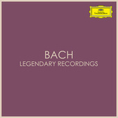 Bach - Legendary Recordings by Johann Sebastian Bach