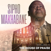 Dwelling In The House Of Praise von Sipho Makhabane