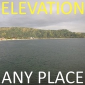 Any Place by Elevation