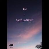 Tard la night de Eli