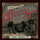 Good Medicine de Racky Thomas And The Travelin' Medicine Show Revival Band