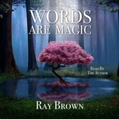 Words Are Magic (Learn to Use Words to Change Your Life) by Ray Brown