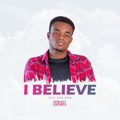 I Believe You Are God by Israel