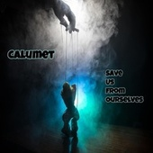 Save Us from Ourselves by Calumet