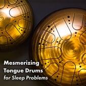 Mesmerizing Tongue Drums for Sleep Problems von Instrumental
