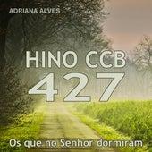 Hino 427: Os Que no Senhor Dormiram by Adriana Alves