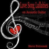 Love Song Lullabies on Acoustic Guitar de Steve Petrunak