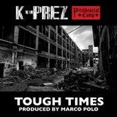 Tough Times von K-Prez