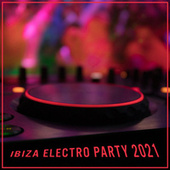 Ibiza Electro Party 2021 – Compilation of Amazing Chillout Sounds for Wonderful Party Time, EDM, Drink Bar, Sunny Beach, Deep House by Ibiza Lounge Club