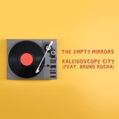 Kaleidoscope City (feat. Bruno Rocha) by The Empty Mirrors
