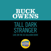 Tall Dark Stranger (Live On The Ed Sullivan Show, November 2, 1969) de Buck Owens