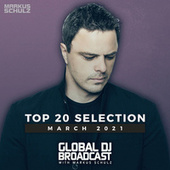 Markus Schulz presents Global DJ Broadcast - Top 20 March 2021 by Markus Schulz