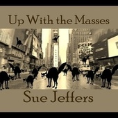 Up with the Masses by Sue Jeffers