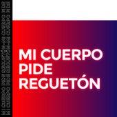 Mi Cuerpo Pide Reguetón de Various Artists