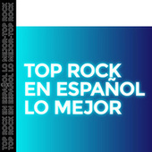 Top Rock en Español Lo Mejor by Various Artists