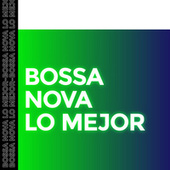 Bossa Nova Lo Mejor by Various Artists