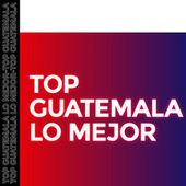 Top Guatemala lo Mejor by Various Artists