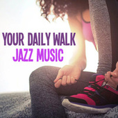 Your Daily Walk Jazz Music by Various Artists