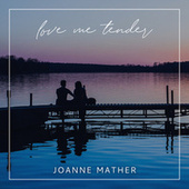 Love Me Tender by Joanne Mather
