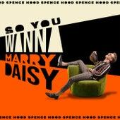 So You Wanna Marry Daisy de Spence Hood