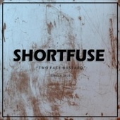Two Face Bastard by Short Fuse