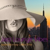 Jazz Lounge Vibes: Sweet Morning Coffee Time by Jazz Music DEA Channel