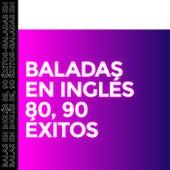 Baladas en Ingles 80, 90 Éxitos de Various Artists