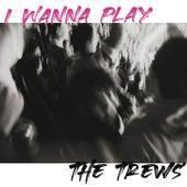 I Wanna Play by The Trews