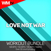 Love Not War (Workout Bundle / Even 32 Count Phrasing) von Workout Music Tv