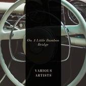 On A Little Bamboo Bridge von Various Artists