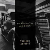 Let Me Love You Just A Little by Various Artists
