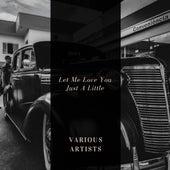 Let Me Love You Just A Little de Various Artists