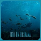 Roll On Big Mama by Various Artists
