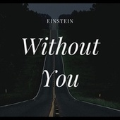 Without You by Einstein