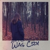 All I Could Do Was Cry by Various Artists