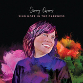 Sing Hope in the Darkness by Ginny Owens