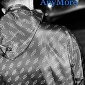 AnyMore by Trizzy'trent