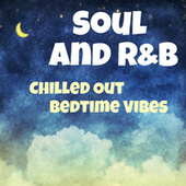 Soul And R&B Chilled Out Bedtime Vibes by Various Artists