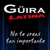 No te creas tan importante de Güira Latina
