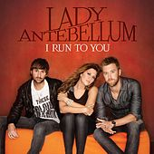 I Run To You de Lady Antebellum