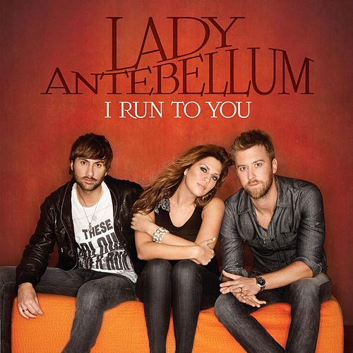 I Run To You de Lady Antebellum