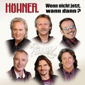 Wenn Nicht Jetzt, Wann Dann - Die Größten Hits Und Schönsten Balladen von Höhner