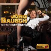 Nichts Für Schwache Nerven von Jörg Bausch