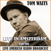Live in Amsterdam - Part One (Live) by Tom Waits
